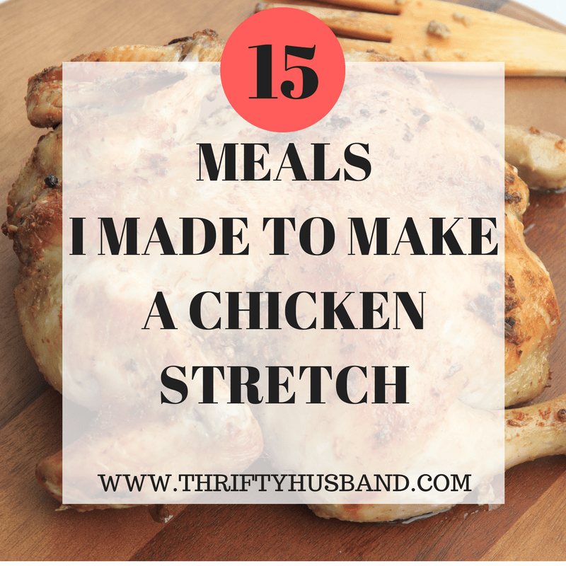 15 meals I made to make a chicken stretch