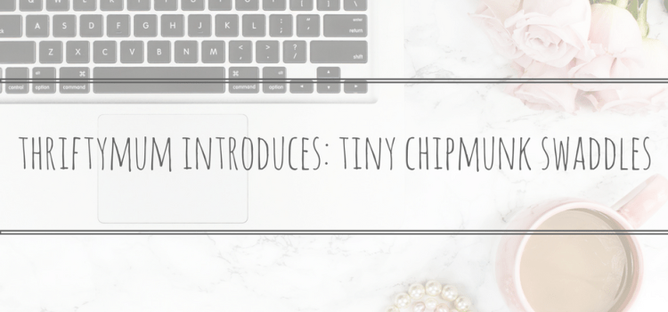 ThriftyMum Introduces: Tiny Chipmunk Swaddles