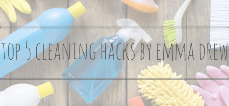 Top 5 Cleaning Hacks by Emma Drew