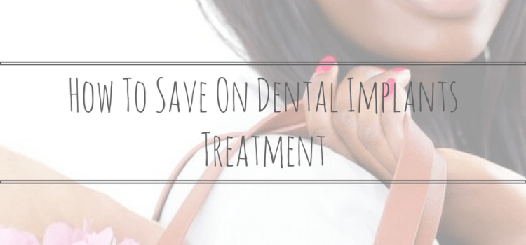 How To Save On Dental Implants Treatment