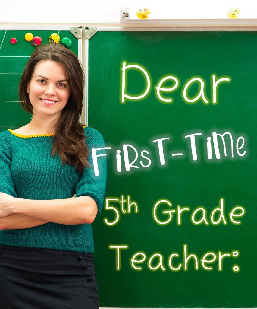 Dear First-Time 5th Grade Teacher: