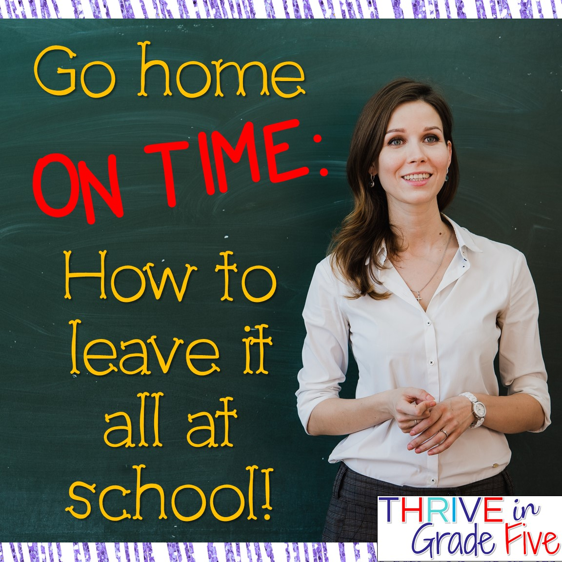 Go Home On Time How To Leave It All At School