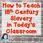 How to Teach 18th Century Slavery in Today's Classroom