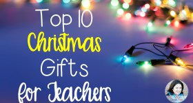 Top 10 Christmas Gifts for Teachers
