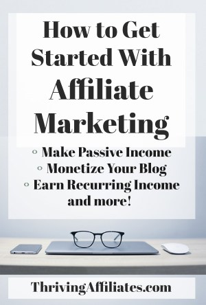 How to get started with affiliate marketing from ThrivingAffiliates.com