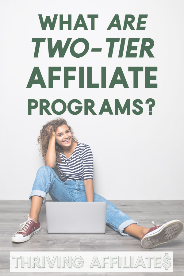 "What are ""two-tier"" affiliate programs, anyway? And how can they make bloggers more money? #thrivingaffiliates #affiliatemarketing"