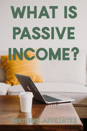 Are you wondering, what is passive income, anyway? Thriving Affiliates explains it all: what it is, and what it isn't! #passiveincome