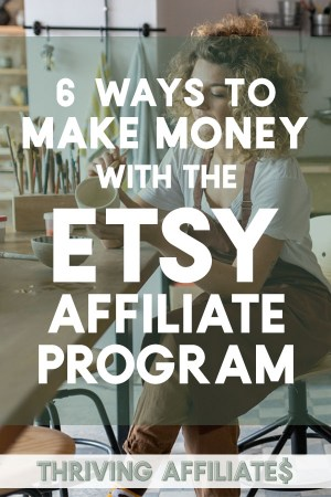 I've had so much fun (and success!) with it, I thought I'd share six ways to make money with the Etsy affiliate program. You'll also learn how to apply for the Etsy Affiliate Program, some rules you'll want to know, how much you can make, 19+ blog post ideas specific to Etsy, and more. #ThrivingAffiliates #EtsyAffiliateProgram