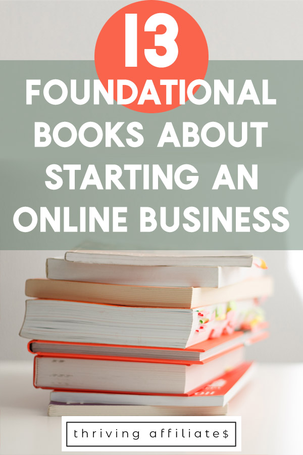 Have you read any of these 13 Foundational Books About Starting an Online Business? Click thru to find out now! #thrivingaffiliates