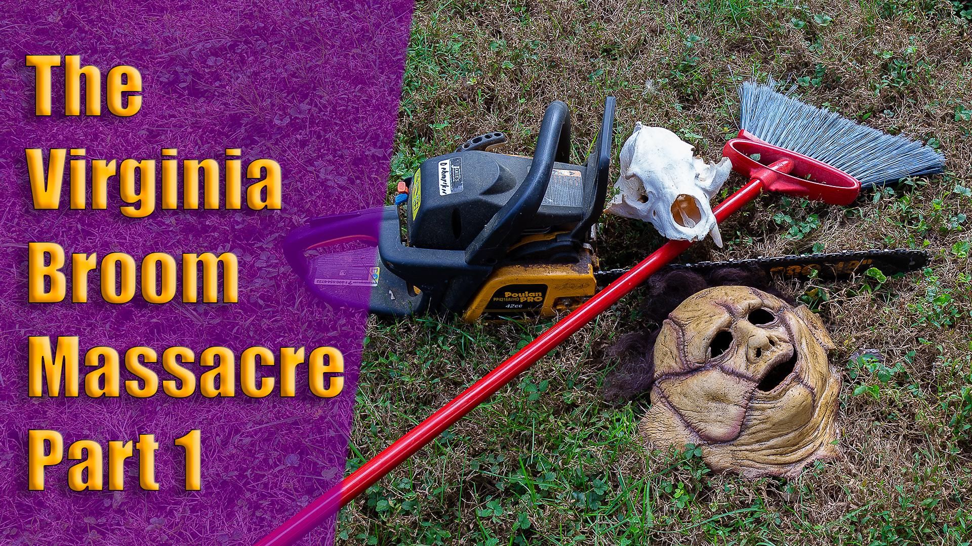The Virginia Broom Massacre Part 1
