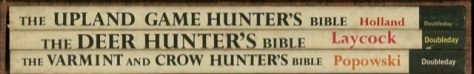 The Upland Game Hunter's Bible, The Deer Hunter's Bible, The Varmint and Crow Hunter's Bible by Holland, Laycock, and Popowski