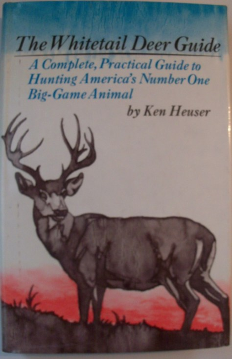 The front cover of dustjacket of The Whitetail Deer Guide: A Practical Guide To Hunting... by Ken Heuser