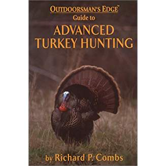 Outdoorsman's Edge Guide To Advanced Turkey Hunting. By Richard Combs.