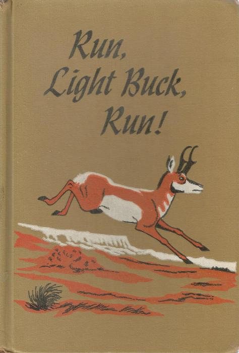 The Front Cover of a library edition of Run, Light Buck, Run The Adventurous Life of a Lone Pronghorn and a Man on Arizona's Paria Plateau Illustration by Larry Toschik. Text by B.F. Beebe