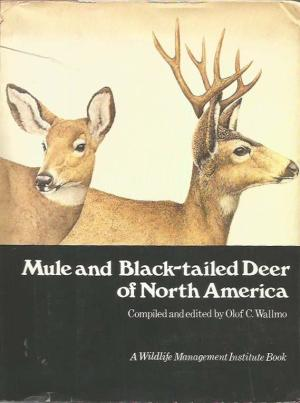Mule and Black-Tailed Deer of North America: A Wildlife Management Institute Book. Wallmo, Olof C (Editor)