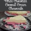 White Chocolate Coconut Cream Cheesecake
