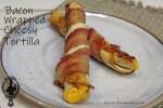 Bacon Wrapped Cheesy Tortilla