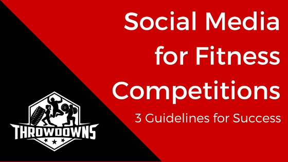 Social Media For Fitness Competitions: 3 Guidelines for Success