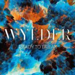 """Wylder is """"Ready to Break"""" out a refreshing new single"""