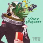 "Fort Gorgeous takes an emotion-laden journey to the ""Bottom of the Sea"""