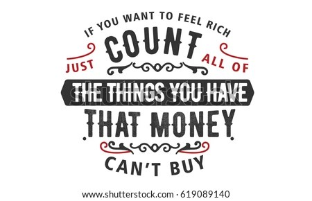 If You Want Feel Rich Just Stock Vector 619089140