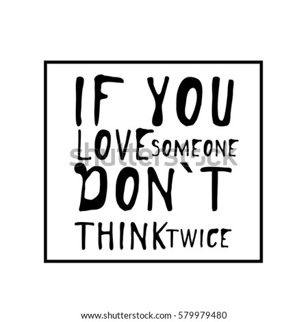 You Love Someone Dont Think Twice Stock Vector 579979480