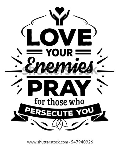 Love Your Enemies Pray Those Who Stock Vector 547940926