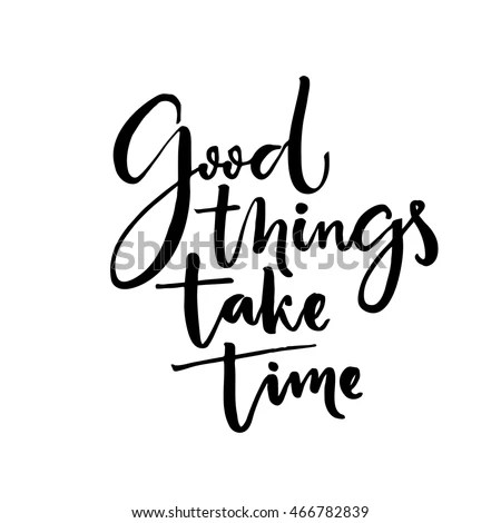 Good Things Take Time Inspiration Quote Stock Vector