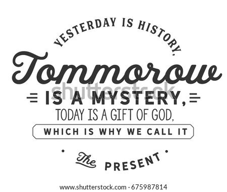 Yesterday History Tomorrow Mystery Today Gift 스톡 벡터