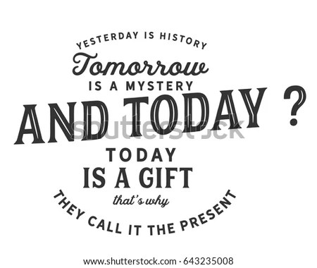 Yesterday History Tomorrow Mystery Today Gift เวกเตอร์