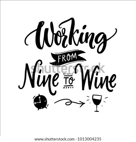 Working Nine Wine Funny Quote Printed Stock Vector