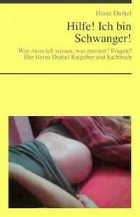 Hilfe! Ich bin Schwanger von Heinz DuthelWas muss ich wissen, was passiert?-【電子書籍】
