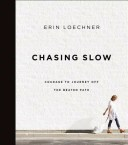 Chasing Slow: Courage to Journey Off the Beaten Path CHASING SLOW [ Erin Loechner ]