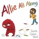 Allie All Along ALLIE ALL ALONG [ Sarah Lynne Reul ]