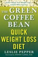 The Green Coffee Bean Quick Weight Loss Diet Turbo Charge Your Weight Loss and Eat What You Love【電子書籍】[ Leslie Pepper ]