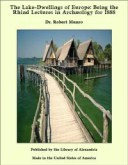 The Lake-Dwellings of Europe: Being the Rhind Lectures in Arch?ology for 1888【電子書籍】[ Dr. Robert Munro ]