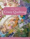 Allie Aller's Crazy Quilting Modern Piecing & Embellishing Techniques for Joyful Stitching【電子書籍】[ Allie Aller ]
