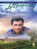 Bluegrass Hero【電子書籍】[ Allie Pleiter ]