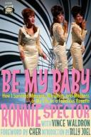 Be My BabyHow I Survived Mascara, Miniskirts, and Madness or My Life as a Fabulous Ronette【電子書籍】[ Ronnie Spector ]