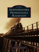Northwestern Pennsylvania Railroads【電子書籍】[ Kenneth C. Springirth ]