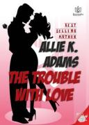 The Trouble with Love【電子書籍】[ Allie K Adams ]