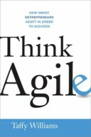 Think AgileHow Smart Entrepreneurs Adapt in Order to Succeed【電子書籍】[ Taffy Williams ]
