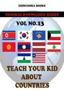 Teach Your Kids About Countries-vol 13【電子書籍】[ Zhingoora Books ]