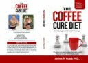 The Coffee Cure Diet Live Longer and Look Younger【電子書籍】[ Justus R Hope ]