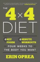 The 4 x 4 Diet4 Key Foods, 4-Minute Workouts, Four Weeks to the Body You Want【電子書籍】[ Erin Oprea ]