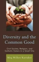 Diversity and the Common GoodCivil Society, Religion, and Catholic Sisters in a Small City【電子書籍】[ Meg Wilkes Karraker ]