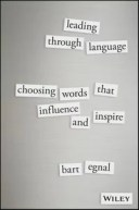 Leading Through LanguageChoosing Words That Influence and Inspire【電子書籍】[ Bart Egnal ]