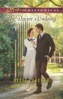 The Doctor's Undoing【電子書籍】[ Allie Pleiter ]