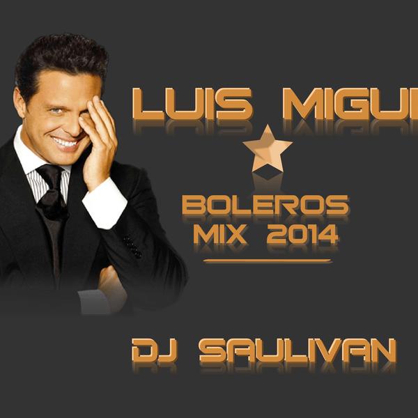 Luis Miguel  Boleros Mix Dj Saulivan By Djsaulivan Gdl
