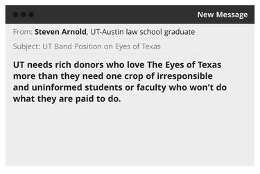 """An illustration of an email sent to UT-Austin obtained in a public records request.  """"UT needs rich donors who love The Eyes of Texas more than they need one crop of irresponsible and uninformed students or faculty who won't do what they are paid to do."""""""